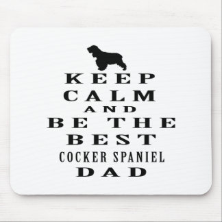 Keep calm and be the best Cocker Spaniel dad Mouse Pad