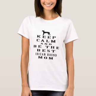Keep calm and be the best Ibizan Hound mom T-Shirt