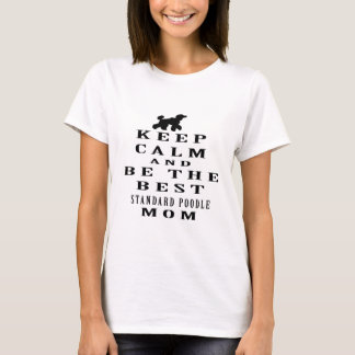 Keep calm and be the best Standard Poodle mom T-Shirt