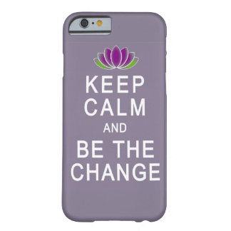 Keep Calm and Be the Change iPhone 6 case