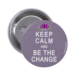 Keep Calm and Be the Change Tshirt 2 Inch Round Button