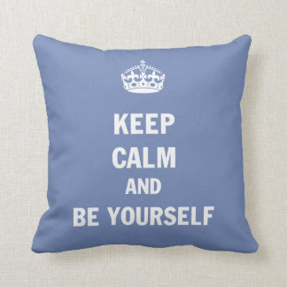 Keep Calm And Be Yourself Throw Pillow