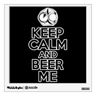 Keep Calm and Beer Me Wall Decal