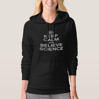 KEEP CALM AND BELIEVE SCIENCE - - Pro-Science -- w Hoodie