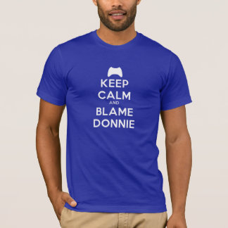 Keep Calm and Blame Donnie T-Shirt
