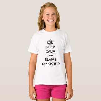 Keep Calm and Blame My Sister T-Shirt