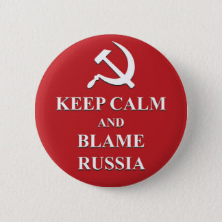KEEP CALM AND BLAME RUSSIA Excuses Anti Democrat 2 Inch Round Button