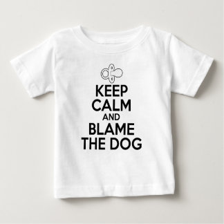 Keep Calm and Blame The Dog Funny Baby T-Shirt