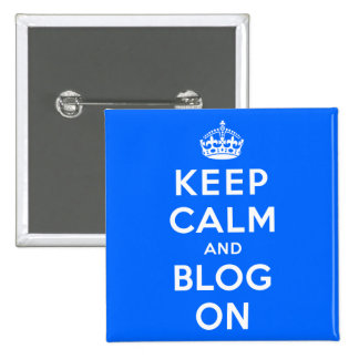 Keep Calm and Blog On Pinback Button
