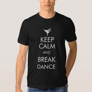 Keep calm and break dance shirts