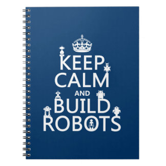 Keep Calm and Build Robots (in any color) Notebooks