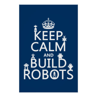Keep Calm and Build Robots (in any color) Poster