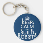 Keep Calm and Build Robots (in any colour) Keychains