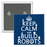 Keep Calm and Build Robots (in any colour) Pins