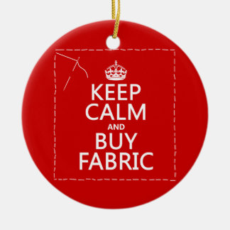 Keep Calm and Buy Fabric (all colors) Ceramic Ornament