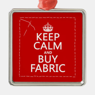Keep Calm and Buy Fabric (all colours) Metal Ornament