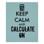 Keep Calm and Calculate On Calculator Custom Poster
