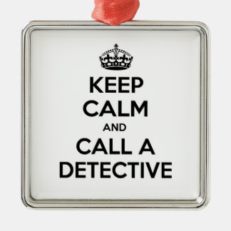 Keep Calm and Call a Detective Metal Ornament