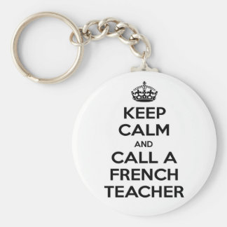 Keep Calm and Call a French Teacher Keychain