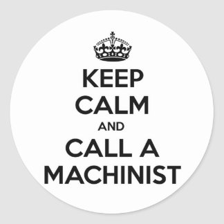 Keep Calm and Call a Machinist Round Sticker