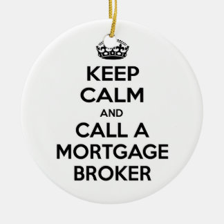 Keep Calm and Call a Mortgage Broker Round Ceramic Ornament