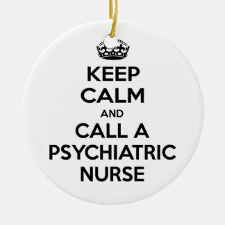 Keep Calm and Call a Psychiatric Nurse Ceramic Ornament