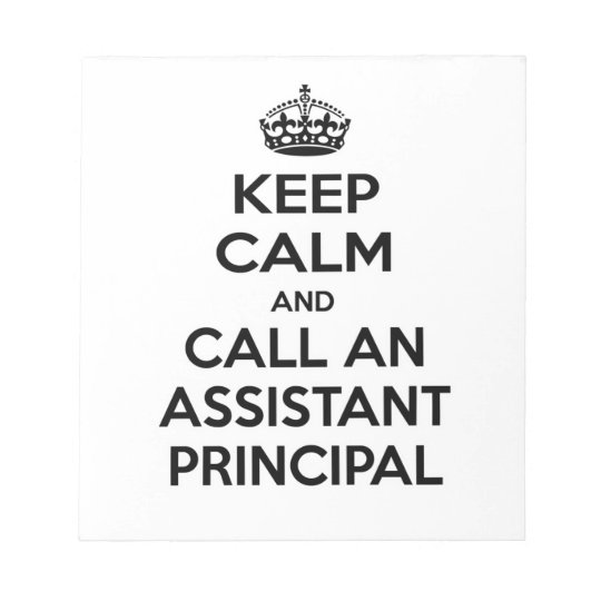 Keep Calm and Call an Assistant Principal Notepad