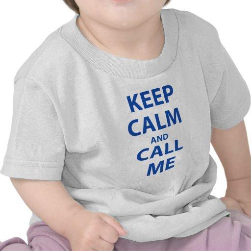 Keep Calm and Call Me T Shirts