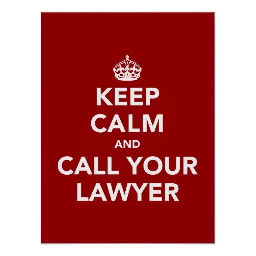 Keep Calm and Call Your Lawyer Posters