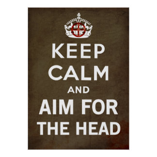 Keep Calm and carry on And Aim For The Head Zombie Poster