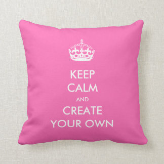 Keep Calm and Carry On Create Your Own White Pink Throw Pillow