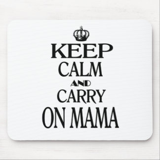 Keep Calm and Carry On Mama Mouse Pad