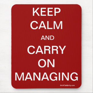 Keep Calm and Carry On Managing - Management Tip Mouse Pad