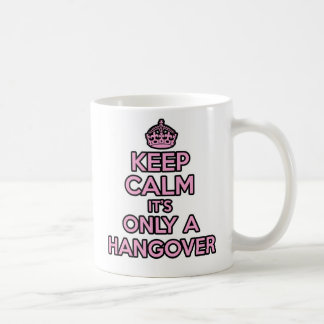 Keep Calm and Carry on mug - It's Only A Hangover