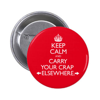 Keep Calm and Carry Your Crap Elsewhere 2 Inch Round Button