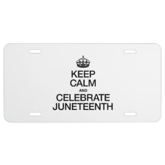 KEEP CALM AND CELEBRATE JUNETEENTH LICENSE PLATE