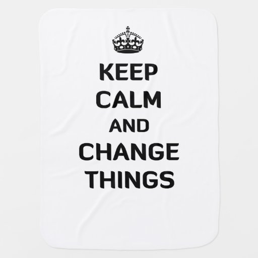 Keep Calm and Change Things Baby Blankets