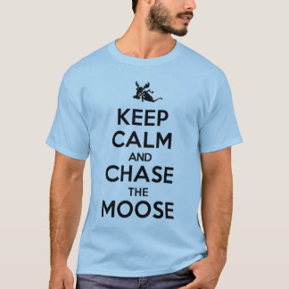 Keep Calm and Chase the Moose Tee Shirt