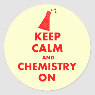 Keep Calm and Chemistry On Gifts Classic Round Sticker