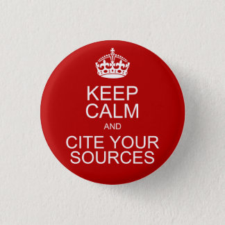 Keep Calm and Cite Your Sources 1 Inch Round Button