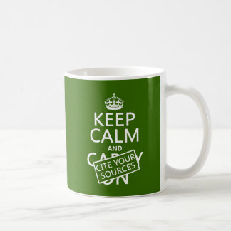 Keep Calm and Cite Your Sources in any color Mug