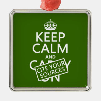 Keep Calm and Cite Your Sources (in any color) Silver-Colored Square Ornament