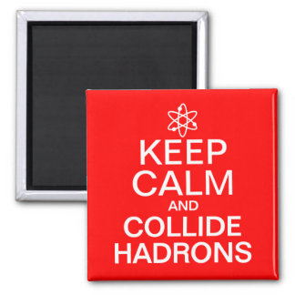 Keep Calm and Collide Hadrons Funny Geek Square Magnet