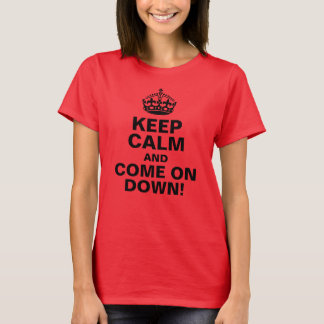 Keep Calm and Come on Down! T-Shirt