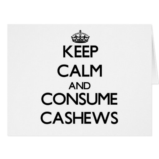 Keep calm and consume Cashews Cards