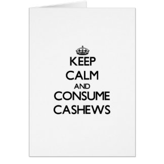 Keep calm and consume Cashews Greeting Cards
