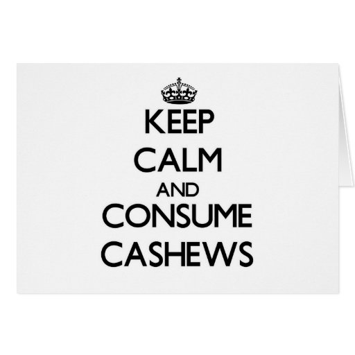 Keep calm and consume Cashews Card