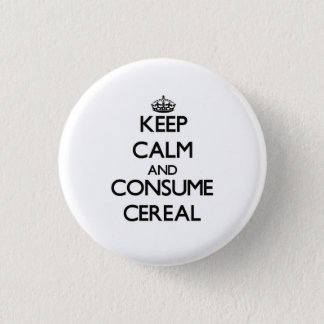 Keep calm and consume Cereal 1 Inch Round Button