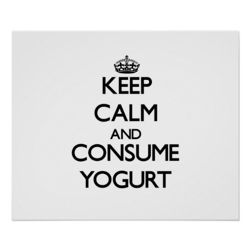 Keep calm and consume Yogurt Posters