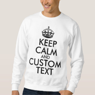 Keep Calm and Create Your Own Make Add Text Here Sweatshirt